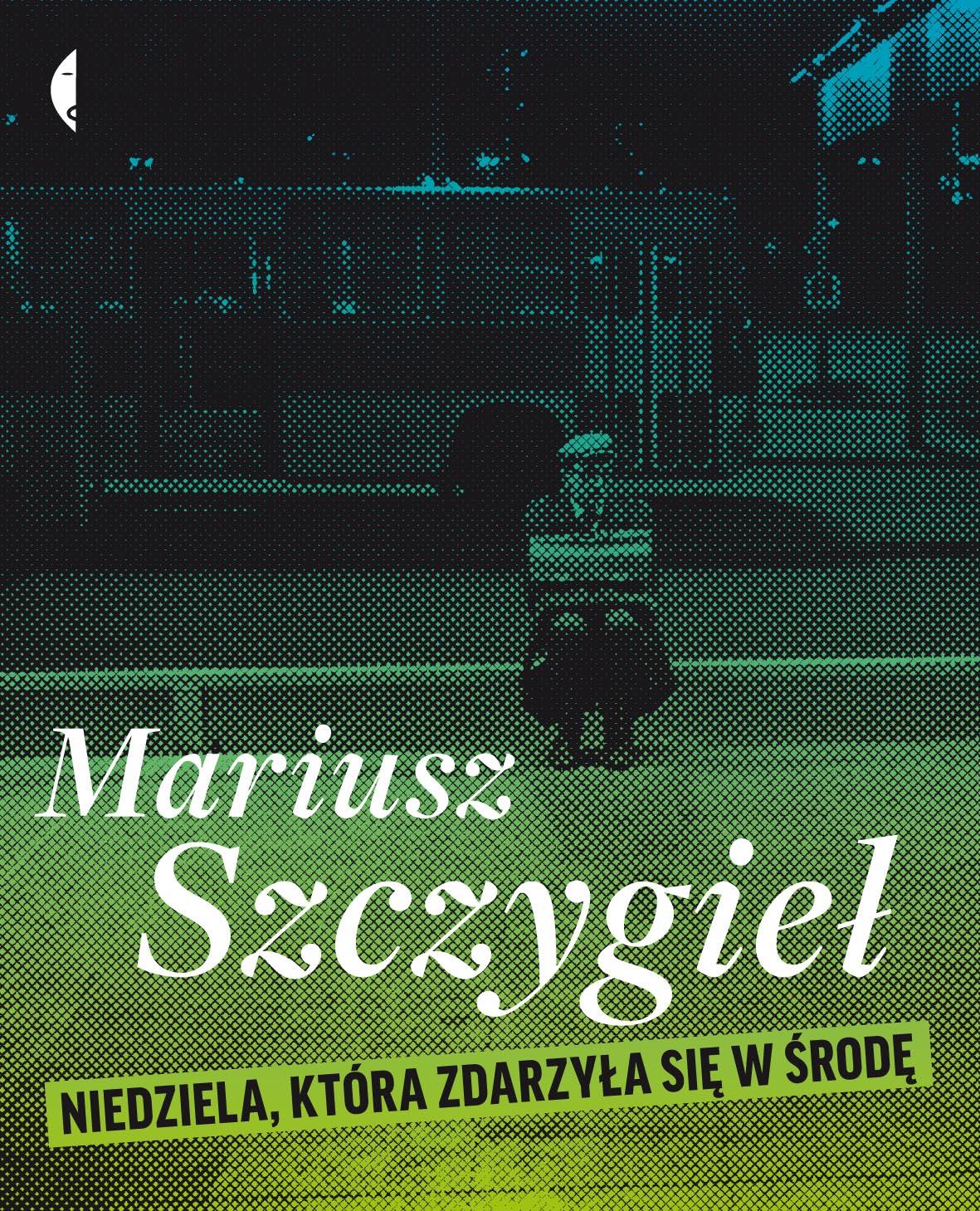 """Mariusz Szczygieł """"Niedziela, która zdarzyła się w środę"""" Wyd. Czarne"""