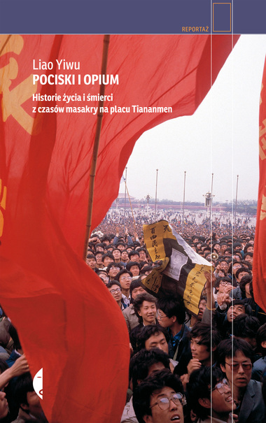 <em>Pociski i opium.  Historie życia i śmierci z czasów masakry na Placu Tiananmen </em>