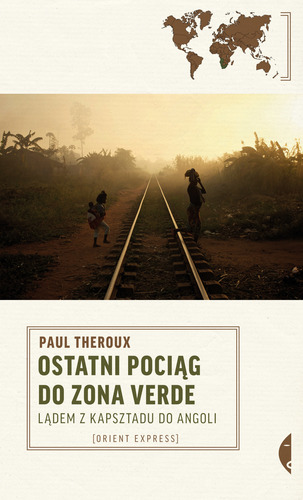 Paul Theroux, Ostatni pociąg do zona verde