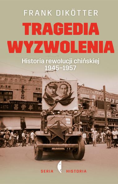 <em>Tragedia Wyzwolenia HISTORIA REWOLUCJI CHIŃSKIEJ 1945-1957</em>